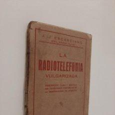 Libros antiguos: LA RADIOTELEFONÍA VULGARIZADA. J. J. ESCANCIANO. DEL RADIOCLUB. EDITORIAL MADRID ANTES RIVADENEYRA.. Lote 221877932