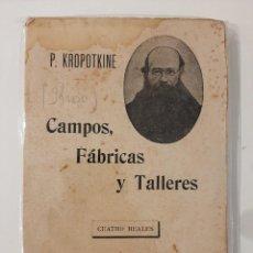Libri antichi: CAMPOS FÁBRICAS Y TALLERES. P. KROPOTKINE. F. SEMPERE Y COMPAÑÍA EDITORES. ANARQUISMO. AÑOS 20-30. Lote 221889866