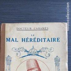 Libros antiguos: LE MAL HÉRÉDITAIRE. DOCTEUR CABANÈS. ED. ALBIN MICHEL ( EN FRANCÉS). Lote 221920577