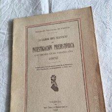 Libros antiguos: LA LABOR DEL SERVICIO DE INVESTIGACIÓN PREHISTÓRICA Y SU MUSEO EN EL PASADO AÑO 1932. VALENCIA, 1932. Lote 222000492