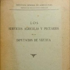 Libros antiguos: LOS SERVICIOS AGRÍCOLAS Y PECUARIOS DE LA DIPUTACIÓN DE VIZCAYA. S.A. (HACIA 1930).. Lote 222023707