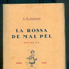 Libros antiguos: NUMULITE L0147 LA ROSSA DE MAL PÈL J. M. FRANCÉS NOVEL·LA SEGONA EDICIÓ EDITORIAL LUX BARCELONA 1929. Lote 222188212