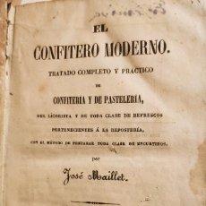 Libros antiguos: EL CONFITERO MODERNO: TRATADO DE CONFITERÍA Y DE PASTELERÍA...PRIMERA EDICIÓN. BARCELONA 1851. RARO.. Lote 222289447
