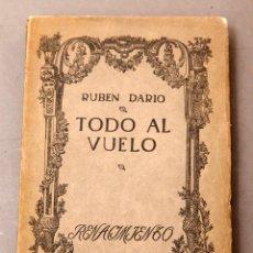 Libros antiguos: RUBEN DARÍO - TODO AL VUELO - 1912 - 1ª ED.. Lote 222469012