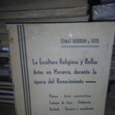 Libros antiguos: TOMÁS BIURRUN.LA ESCULTURA RELIGIOSA EN NAVARRA DURANTE EL RENACIMIENTO.1935.EDITORIAL BESCANSA. Lote 222512825