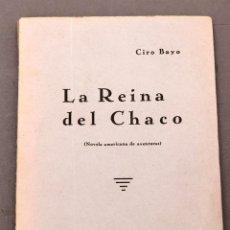 Libros antiguos: CIRO BAYO : LA REINA DEL CHACO ( NOVELA AMERICANA DE AVENTURAS ) PRIMERA EDICIÓN - 1936. Lote 222594368