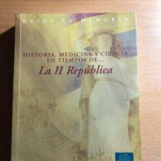 Libros antiguos: HISTORIA, MEDICINAY CIENCIA EN TIEMPOS DE LA II REPÚBLICA. FUNDACIÓN DE CIENCIAS DE LA SALUD. Lote 222606083