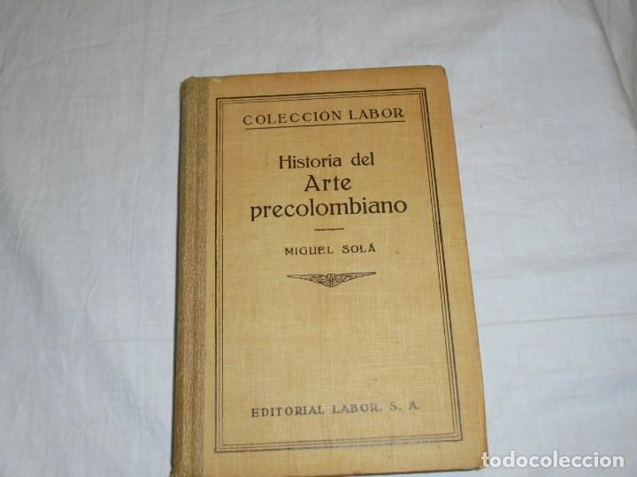 HISTORIA DEL ARTE PRECOLOMBIANO.MIGUEL SOLA.COLECCION LABOR 1936 (Libros Antiguos, Raros y Curiosos - Historia - Otros)