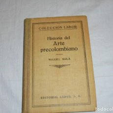 Libros antiguos: HISTORIA DEL ARTE PRECOLOMBIANO.MIGUEL SOLA.COLECCION LABOR 1936. Lote 222812046