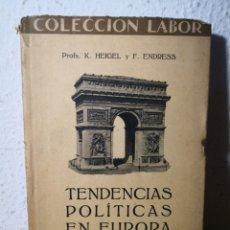 Libros antiguos: TENDENCIAS POLÍTICAS EN EUROPA - COLECCIÓN LABOR, K. HEIGEL Y F. ENDRESS. Lote 222830686