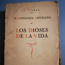 Libros antiguos: LA MITOLOGIA ASTURIANA. LOS DIOSES DE LA VIDA. C. CABAL. FIRMA DEL AUTOR. Lote 222925438