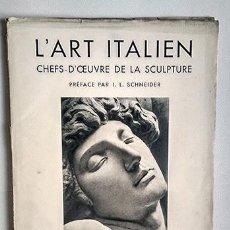 Libros antiguos: L'ART ITALIEN CHEFS-D'OEUVRE DE LA SCULPTURE, PAR I.L. SCHNEIDER. LIBRAIRIE PLON, PARIS, 1935. Lote 223153418