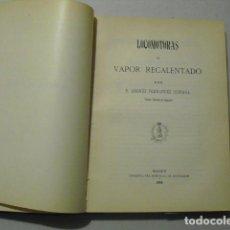 Libros antiguos: 1903 LOCOMOTORAS DE VAPOR RECALENTADO A.F.OSINAGA. Lote 223687576