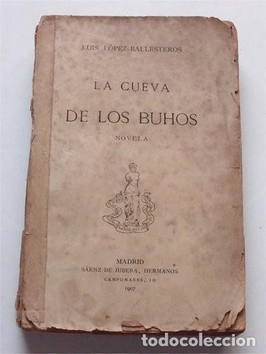 LA CUEVA DE LOS BÚHOS. LUIS LÓPEZ-BALLESTEROS. MADRID, 1907 (Libros antiguos (hasta 1936), raros y curiosos - Literatura - Narrativa - Otros)