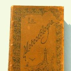 Libros antiguos: LA METEOROLOGIA (1898) Y SUS APLICACIONES A LA PREDICCION DEL TIEMPO - ED. RAMON MOLINAS. Lote 224254775
