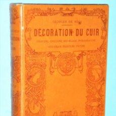 Libros antiguos: DÉCORATION DU CUIR. GRAVURE, CISELURE, MODELAGE, PYROGRAVURE, MOSAÏQUE, TEINTURE, PATINE.. Lote 224558957