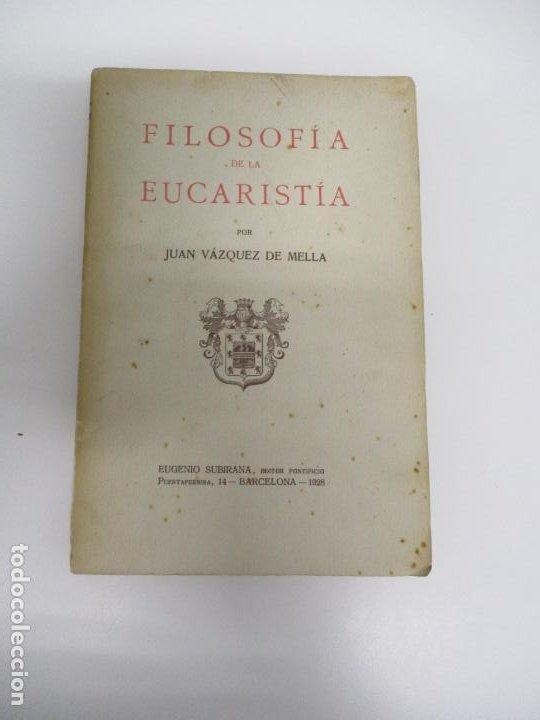 FILOSOFÍA DE LA EUCARISTÍA. D. JUAN VÁZQUEZ DE MELLA. (CARLISTA, CARLISMO, REQUETÉ) (Libros Antiguos, Raros y Curiosos - Pensamiento - Otros)