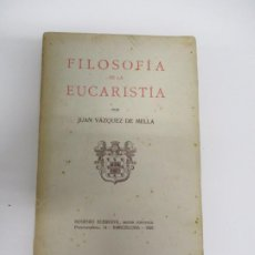 Libri antichi: FILOSOFÍA DE LA EUCARISTÍA. D. JUAN VÁZQUEZ DE MELLA. (CARLISTA, CARLISMO, REQUETÉ). Lote 224699712