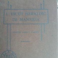 Libros antiguos: L'ESCUT HERALDIC DE MANRESA DE JOAQUIM SARRET I ARBOS ANY 1915. Lote 224747410