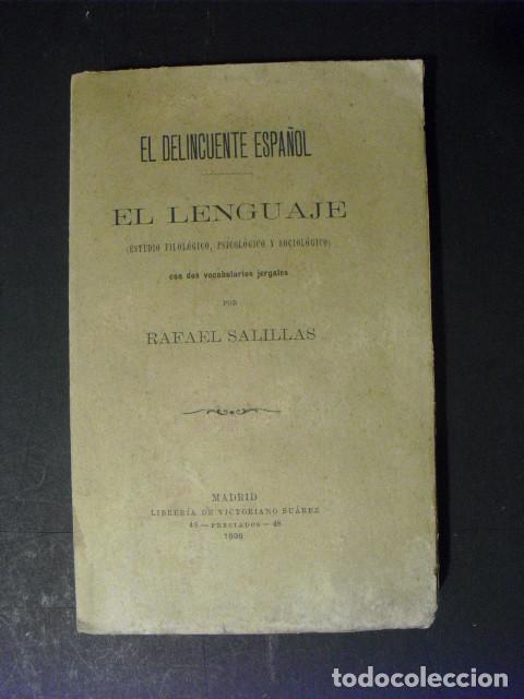 1896 EL DELINCUENTE ESPAÑOL EL LENGUAJE CON DOS VOCABULARIOS JERGALES RAFAEL SALILLAS (Libros Antiguos, Raros y Curiosos - Ciencias, Manuales y Oficios - Otros)