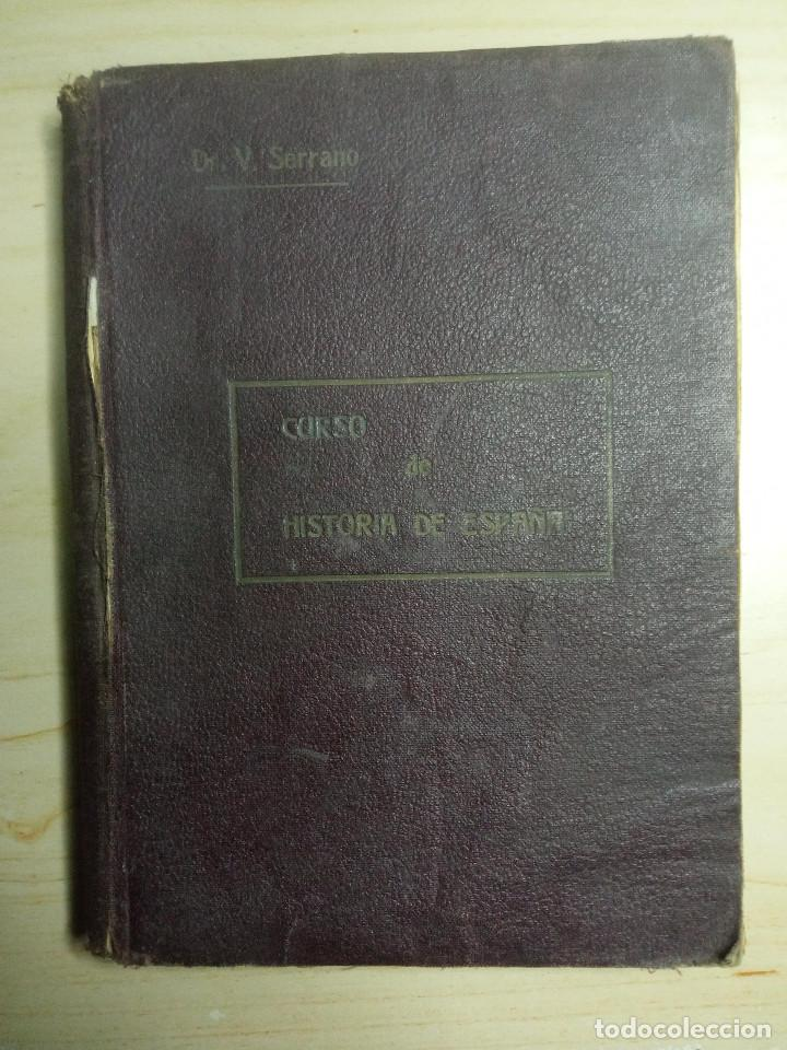 CURSO DE HISTORIA DE ESPAÑA - DR. V. SERRANO - 193? (Libros Antiguos, Raros y Curiosos - Historia - Otros)
