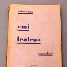 Libros antiguos: ANTONIO CANO: MI TEATRO ( CINCO OBRAS ) - 1ª ED. - 1932 - TERUEL. Lote 224909250