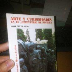 Libros antiguos: ARTE Y CURIOSIDADES EN EL CEMENTERIO DE SEVILLA DE JOSÉ MARÍA DE MENA. Lote 225487005
