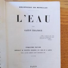 Libros antiguos: GEOLOGIA, AGUA. L'EAU, GASTON TISSANDIER, BIBLIOTHEQUE DES MARAVEILLES, 1885. MUCHOS GRABADOS.. Lote 226044850