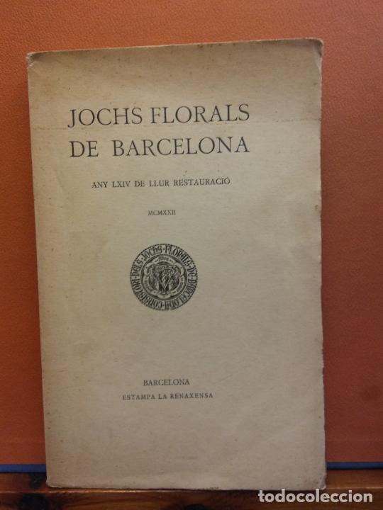 JOCHS FLORALS DE BARCELONA. ANY LXIV DE LLUR RESTAURACIÓ,1922. BARCELONA. ESTAMPA LA RENAXENSA (Libros Antiguos, Raros y Curiosos - Otros Idiomas)