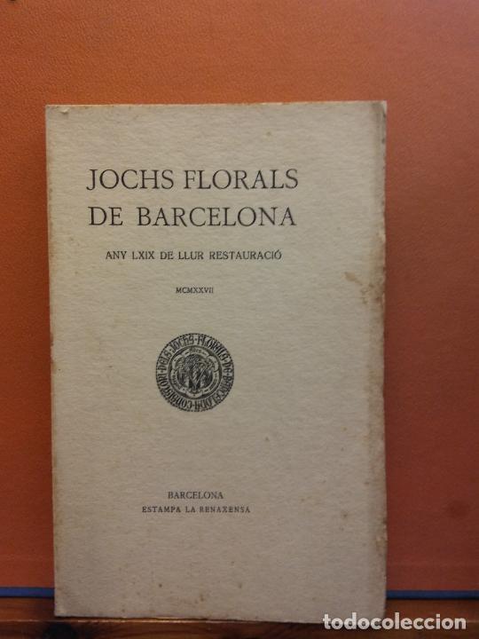 JOCHS FLORALS DE BARCELONA. ANY LXIX DE LLUR RESTAURACIÓ,1927. BARCELONA. ESTAMPA LA RENAXENSA (Libros Antiguos, Raros y Curiosos - Otros Idiomas)