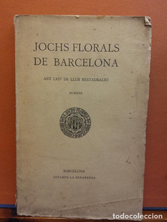 JOCHS FLORALS DE BARCELONA. ANY LXIV DE LLUR RESTAURACIÓ, 1922. BARCELONA. ESTAMPA LA RENAXENSA (Libros Antiguos, Raros y Curiosos - Otros Idiomas)