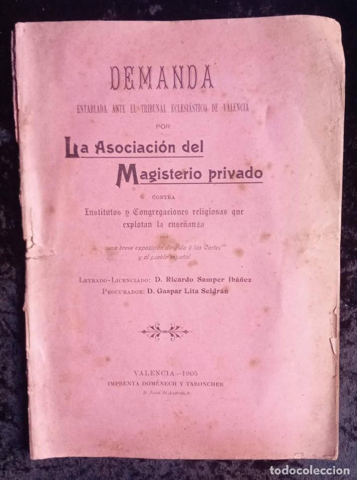 1905 - VALENCIA - DEMANDA MAGISTERIO PRIVADO CONTRA INSTITUTOS Y CONGREGACIONES RELIGIOSAS (Libros Antiguos, Raros y Curiosos - Historia - Otros)
