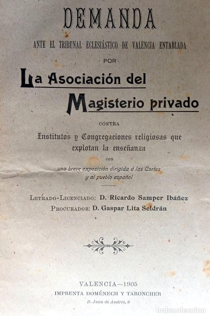 Libros antiguos: 1905 - VALENCIA - DEMANDA MAGISTERIO PRIVADO CONTRA INSTITUTOS Y CONGREGACIONES RELIGIOSAS - Foto 2 - 226289715