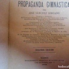 Libri antichi: PROPAGANDA GIMNÁSTICA, JOSE SANCHEZ SOMOANO. MADRID 1892, 2ª EDICIÓN. 130 PÁGINAS. Lote 226338085