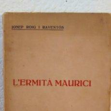 Libros antiguos: L´ERMITA MAURICI DE JOSEP ROIG I RAVENTOS (EDITORIAL CATALANA, PRIMERA ED, 1923). Lote 226423475