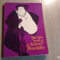 Libros antiguos: THE LATER WORK OF AUBREY BEARDSLEY. Lote 226720545