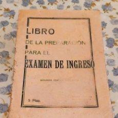 Libros antiguos: LIBRO DE LA PREPARACIÓN PARA EL EXAMEN DE INGRESO (1927). Lote 227274722