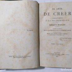 Libros antiguos: EL ARTE DE CREER PREPARACION FILOSOFICA A LA FE CRISTIANA POR AUGUSTO NICOLAS, TOMO 2, AÑO 1867. Lote 227765275