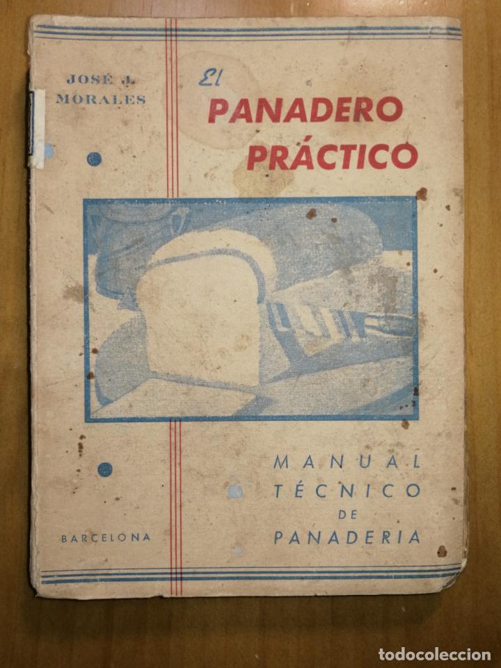 LIBRO EL PANADERO PRÁCTICO. JOSÉ J. MORALES. MANUAL TÉCNICO DE PANADERÍA. 319 PÁGS.W (Libros Antiguos, Raros y Curiosos - Cocina y Gastronomía)
