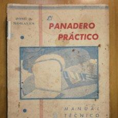Libri antichi: LIBRO EL PANADERO PRÁCTICO. JOSÉ J. MORALES. MANUAL TÉCNICO DE PANADERÍA. 319 PÁGS.W. Lote 227830995