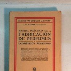 Libros antiguos: J. M. DELORME: MANUAL PRÁCTICO PARA LA FABRICACIÓN DE PERFUMES (1934). Lote 227990285