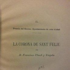 Libros antiguos: LA CORONA DE SANT FELIU. D. FRANCISCO UBACH Y VINYETA. PREMIO DEL EXCMO. AYUNTAMIENTO DE ESTA CIUDAD. Lote 228010715