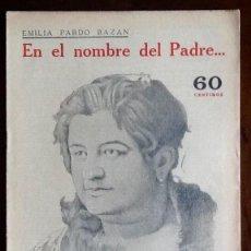Libros antiguos: EMILIA PARDO BAZAN. - EN EL NOMBRE DEL PADRE - -EL ENVIO ESTA INCLUIDO.. Lote 228327125