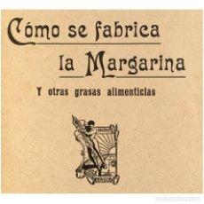 Libros antiguos: CÓMO SE FABRICA LA MARGARINA Y OTRAS GRASAS ALIMENTICIAS - MANTECA - SEBO - AXUNGIA. Lote 228356750