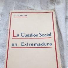 Libri antichi: LA CUESTIÓN SOCIAL EN EXTREMADURA. E. FERNÁNDEZ (1935). Lote 228570840