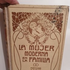 Libri antichi: LA MUJER MODERNA EN LA FAMILIA. LA.CONDESA DE A. MONTANER Y SIMON. 1907.. Lote 228827525