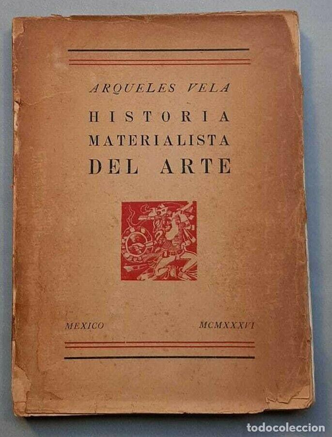 ARQUELES VELA HISTORIA MATERIALISTA DEL ARTE 1936 PRIMERA EDICIÓN (Libros Antiguos, Raros y Curiosos - Bellas artes, ocio y coleccionismo - Otros)