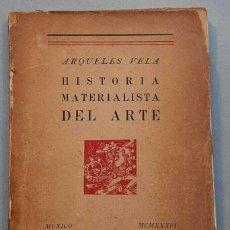 Libros antiguos: ARQUELES VELA HISTORIA MATERIALISTA DEL ARTE 1936 PRIMERA EDICIÓN. Lote 229416355