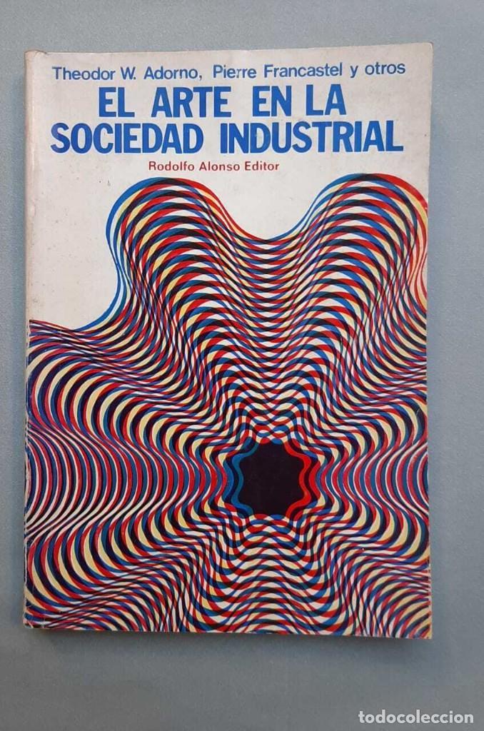 THEODOR W ADORNO PIERRE FRANCASTEL EL ARTE EN LA SOCIEDAD INDUSTRIAL 1972 (Libros Antiguos, Raros y Curiosos - Bellas artes, ocio y coleccionismo - Otros)