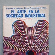 Libros antiguos: THEODOR W ADORNO PIERRE FRANCASTEL EL ARTE EN LA SOCIEDAD INDUSTRIAL 1972. Lote 229417300